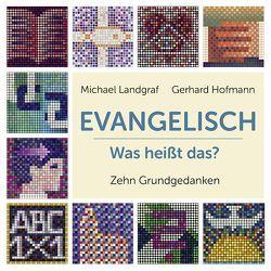 Evangelisch – Was heißt das? von Hofmann,  Gerhard, Landgraf,  Michael