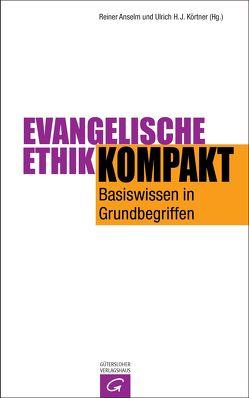 Evangelische Ethik kompakt von Anselm,  Reiner, Körtner,  Ulrich H. J.