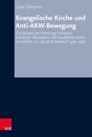 Evangelische Kirche und Anti-AKW-Bewegung von Schramm,  Luise