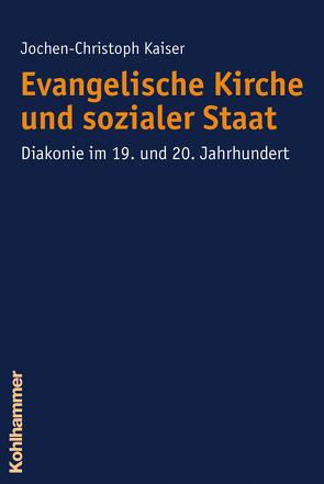 Evangelische Kirche und sozialer Staat von Kaiser,  Jochen-Christoph
