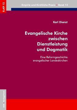 Evangelische Kirche zwischen Dienstleistung und Dogmatik von Dienst,  Karl