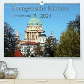 Evangelische Kirchen um Potsdam 2021 (Premium, hochwertiger DIN A2 Wandkalender 2021, Kunstdruck in Hochglanz) von Witkowski,  Bernd