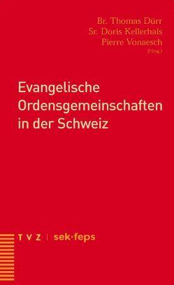 Evangelische Ordensgemeinschaften in der Schweiz von Dürr,  Thomas, Kellerhals,  Doris, Vonaesch,  Pierre