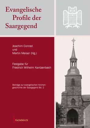 Evangelische Profile der Saargegend von Conrad,  Joachim, Meiser,  Martin