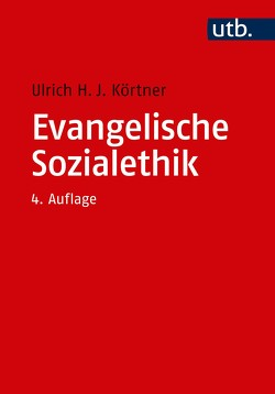 Evangelische Sozialethik von Körtner,  Ulrich H. J.