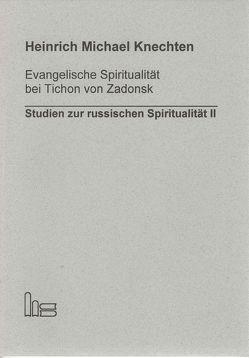 Evangelische Spiritualität bei Tichon von Zadonsk von Knechten,  Heinrich M.