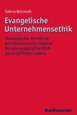 Evangelische Unternehmensethik von Behrendt,  Sabine