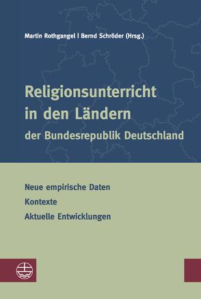 Evangelischer Religionsunterricht in den Ländern der Bundesrepublik Deutschland von Rothgangel,  Martin, Schroeder,  Bernd
