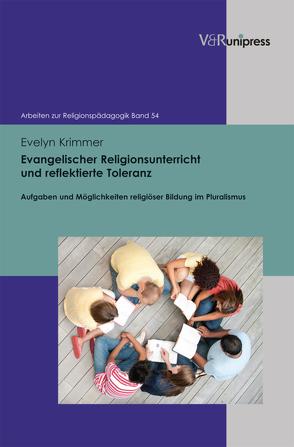 Evangelischer Religionsunterricht und reflektierte Toleranz von Adam,  Gottfried, Krimmer,  Evelyn, Lachmann,  Rainer, Rothgangel,  Martin