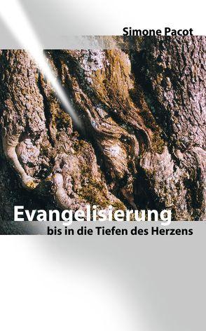 Evangelisierung bis in die Tiefen des Herzens von Pacot,  Simone, Seewann,  Maria I