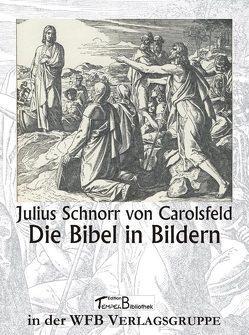 Evangelium in Bildern von Carolsfeld,  Julius Schnorr von