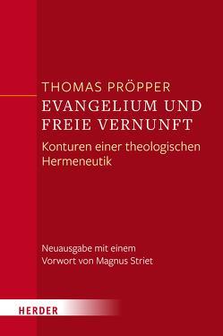 Evangelium und freie Vernunft von Pröpper,  Thomas, Striet,  Magnus