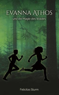 Evanna Athos und die Magie des Waldes von Sturm,  Felicitas