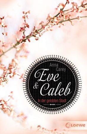 Eve & Caleb – In der gelobten Stadt von Carey,  Anna, Max,  Claudia