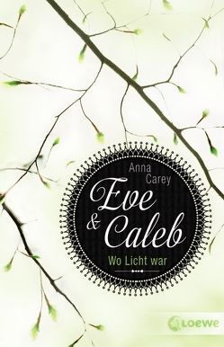 Eve & Caleb – Wo Licht war von Carey,  Anna, Max,  Claudia