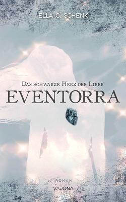 EVENTORRA – Das schwarze Herz der Liebe (Band 1) von C. Schenk,  Ella
