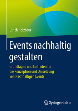 Events nachhaltig gestalten von Holzbaur,  Ulrich
