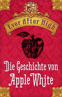 Ever After High. Die Geschichte von Apple White von Bhose,  Sabine, Hale,  Shannon