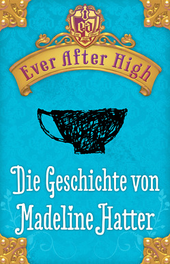 Ever After High – Die Geschichte von Madeline Hatter von Bhose,  Sabine, Hale,  Shannon