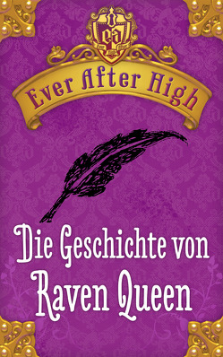 Ever After High. Die Geschichte von Raven Queen von Bhose,  Sabine, Hale,  Shannon