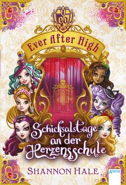 Ever After High. Schicksalstage an der Herzensschule von Bhose,  Sabine, Hale,  Shannon