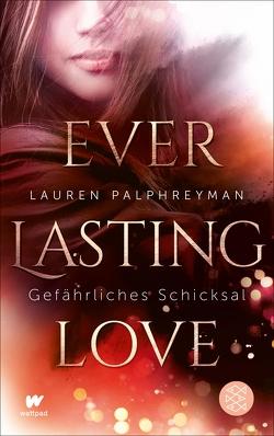 Everlasting Love – Gefährliches Schicksal von Palphreyman,  Lauren, Strüh,  Anna Julia