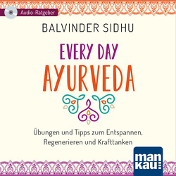 Every Day Ayurveda (Audio-CD) von Eßer-Stahl,  Monika, Sidhu,  Balvinder