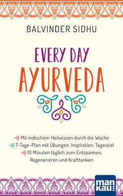 Every Day Ayurveda. Mit indischem Heilwissen durch die Woche von Sidhu,  Balvinder