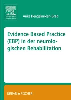 Evidence Based Practice (EBP) in der Neurologischen Rehabilitation von Hengelmolen-Greb,  Anke