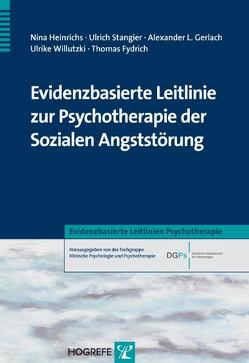 Evidenzbasierte Leitlinie zur Psychotherapie der Sozialen Angststörung von Fydrich,  Thomas, Gerlach,  Alexander L., Heinrichs,  Nina, Stangier,  Ulrich, Willutzki,  Ulrike