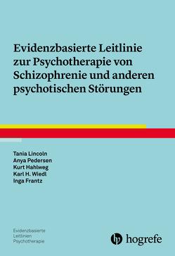 Evidenzbasierte Leitlinie zur Psychotherapie von Schizophrenie und anderen psychotischen Störungen von Frantz,  Inga, Hahlweg,  Kurt, Lincoln,  Tania, Pedersen,  Anya, Wiedl,  Karl-Heinz