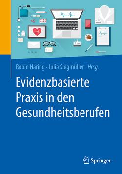 Evidenzbasierte Praxis in den Gesundheitsberufen von Haring,  Robin, Siegmüller,  Julia