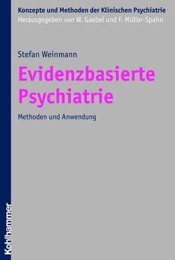 Evidenzbasierte Psychiatrie von Gaebel,  Wolfgang, Müller-Spahn,  Franz, Weinmann,  Stefan