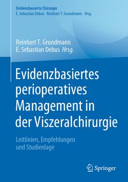 Evidenzbasiertes perioperatives Management in der Viszeralchirurgie von Debus,  E. Sebastian, Grundmann,  Reinhart