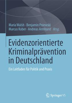 Evidenzorientierte Kriminalprävention in Deutschland von Armborst,  Andreas, Kober,  Marcus, Pniewski,  Benjamin, Walsh,  Maria