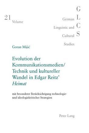 Evolution der Kommunikationsmedien/Technik und kultureller Wandel in Edgar Reitz' «Heimat» von Mijic,  Goran