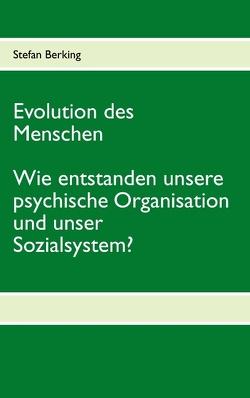 Evolution des Menschen. Wie entstanden unsere psychische Organisation und unser Sozialsystem? von Berking,  Stefan