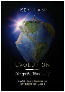 Evolution – Die große Täuschung von Ham,  Ken