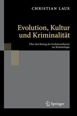Evolution, Kultur und Kriminalität von Laue,  Christian