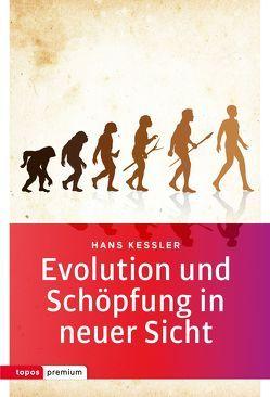 Evolution und Schöpfung in neuer Sicht von Kessler,  Hans