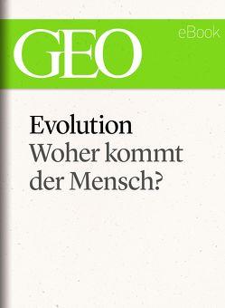 Evolution: Woher kommt der Mensch? (GEO eBook Single)