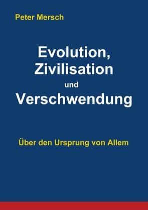 Evolution, Zivilisation und Verschwendung von Mersch,  Peter