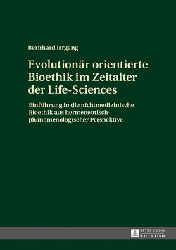 Evolutionär orientierte Bioethik im Zeitalter der Life-Sciences von Irrgang,  Bernhard
