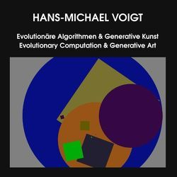 Evolutionäre Algorithmen & Generative Kunst – Evolutionary Computation & Generative Art von Voigt,  Hans-Michael