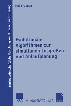 Evolutionäre Algorithmen zur simultanen Losgrößen- und Ablaufplanung von Brüssau,  Kai