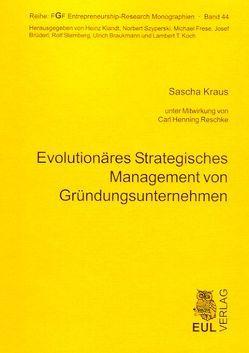 Evolutionäres Strategisches Management von Gründungsunternehmen von Kraus,  Sascha, Reschke,  Carl H
