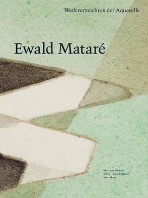 Ewald Mataré – Werkverzeichnis der Aquarelle und aquarellierten Künstlerpostkarten von de Werd,  Guido, Kunde,  Harald, Mönig,  Roland, Vlasic,  Valentina