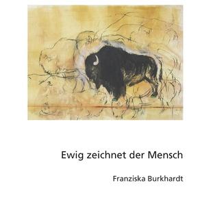 Ewig zeichnet der Mensch von Burkhardt,  Franziska
