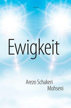 Ewigkeit von Mohseni,  Arezo Schakeri