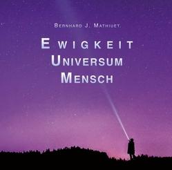 Ewigkeit Universum Mensch von Mathiuet,  Bernhard